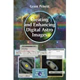 Creating and Enhancing Digital Astro Images (The Patrick Moore Practical Astronomy Series) ~ Grant Privett