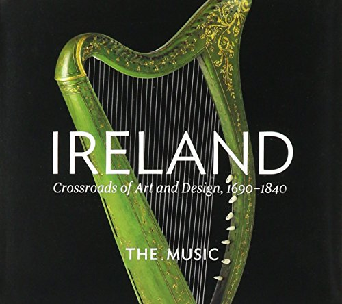 Various Artists - Ireland: Crossroads Art & Design 1690-1840 - Zortam Music