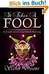 It Takes A Fool: A Tough Lesson Learn...