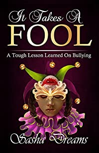 It Takes A Fool: A Tough Lesson Learned On Bullying by Sasha Dreams ebook deal