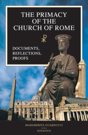 The Primacy of the Church of Rome: Documents, Reflections, Proofs, MARGHERITA GUARDUCCI