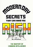 Modern Day Secrets That Can Make You Rich: The Mastery of Common Intelligence