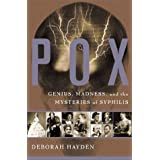 Pox: Genius, Madness, And Mysteries Of Syphilisby Deb Hayden