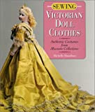 Sewing Victorian Doll Clothes: Authentic Costumes from Museum Collections