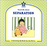 Teach Me About Separation: A Growing Up Book (Teach Me About, 32)