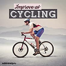 Improve at Cycling: Boost Your Cycling Skills with Subliminal Messages  by Subliminal Guru Narrated by Subliminal Guru