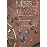 Moods in Wire: An Extended Guide to the Fine Art of Wirewrappingpar Ellsworth Sinclair