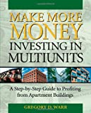 Make More Money Investing in Multiunits: A Step-by-Step Guide