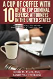 img - for A Cup Of Coffee With 10 Of The Top Criminal Defense Attorneys In The United States: Valuable insights you should know if you are accused of a crime book / textbook / text book