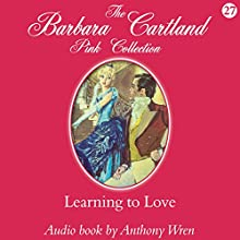 Learning to Love (       UNABRIDGED) by Barbara Cartland Narrated by Anthony Wren