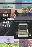 The Future Was Here: The Commodore Amiga (Platform Studies)