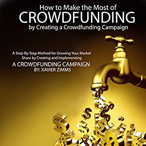 How to Make the Most of Crowdsourcing by Creating a Crowdfunding Campaign Audiobook