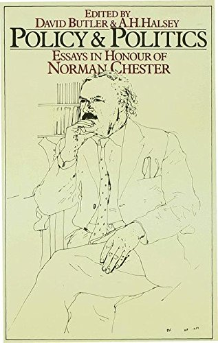 Policy and Politics - Essays in Honour of Norman Chester (Essays in Honour of Norman Chester, Warden of Nuffield Colle)