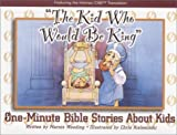 The Kid Who Would Be King: One Minute Bible Stories About Kids (One-Minute Bible Parables for Kids)