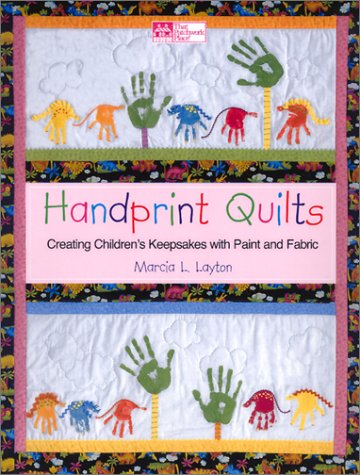 Handprint Quilts: Creating Children's Keepsakes with Paint and Fabric, Marcia L. Layton