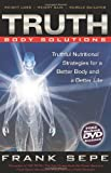 TRUTH Body Solutions: Truthful Nutritional Strategies for a Better Body and a Better Life