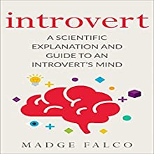 Introvert: A Scientific Explanation and Guide to an Introvert's Mind Audiobook by Madge Falco Narrated by Sheree Wichard