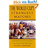 World Cup's Strangest Matches: Extraordinary But True Tales from Over 75 Years of the World Cup (The Strangest...