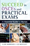 Succeed in OSCEs and Practical Exams: An Essential Guide for Nurses