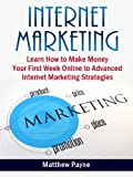 Internet Marketing: The Only Book You Will Need To Start Making Money Your First Week