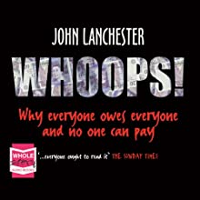 Whoops!: Why Everyone Owes Everyone and No One Can Pay (       UNABRIDGED) by John Lanchester Narrated by Jonathan Iris