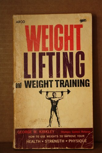 Weight Lifting and Weight Training by Kirkley, George W. published by Arco Pub Paperback