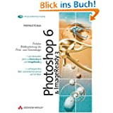 Photoshop 6 & ImageReady 3 . Perfekte Bildbearbeitung für Print- und Screendesign (DPI Grafik)