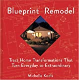 Blueprint remodel:tract home transformations that turn everyday to extraordinary