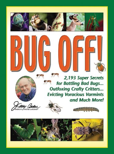 jerry-bakers-bug-off-2193-super-secrets-for-battling-bad-bugs-outfoxing-crafty-critters-evicting-vor