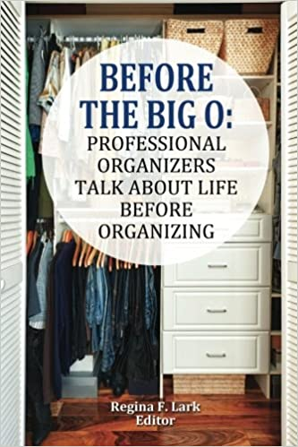 Before the Big O: Professional Organizers Talk about Life before Organizing