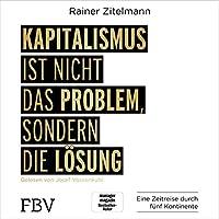 Kapitalismus ist nicht das Problem, sondern die Lösung Hörbuch