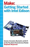 Getting Started with Intel Edison: Sensors, Actuators, Bluetooth, and Wi-Fi on the Tiny Atom-Powered Linux Module (Make :...