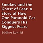 Smokey and the Ghost of Fear: A Story of How One Paranoid Cat Conquers His Biggest Fears | Eddine Lokriti