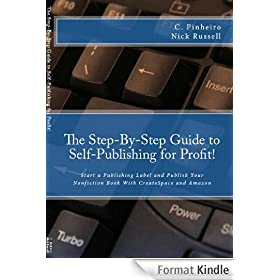The Step-by-Step Guide to Self-Publishing for Profit! Start Your Own Home-Based Publishing Company and Publish Your Non-Fiction Book with CreateSpace and Amazon (English Edition)