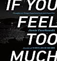 If You Feel Too Much: Thoughts on Things Found and Lost and Hoped For Audiobook by Jamie Tworkowski Narrated by Jamie Tworkowski