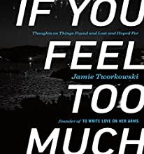 If You Feel Too Much: Thoughts on Things Found and Lost and Hoped For (       UNABRIDGED) by Jamie Tworkowski Narrated by Jamie Tworkowski