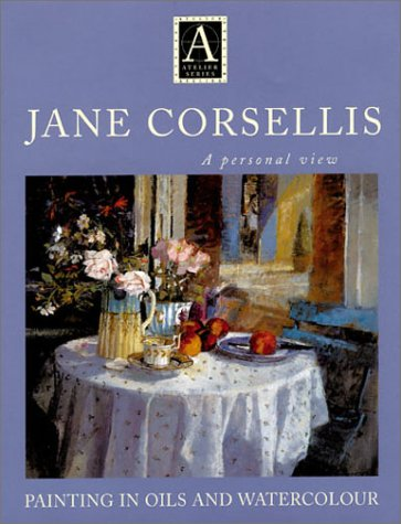 Jane Corsellis: A Person View - Painting in Oils and Watercolour (Atelier)