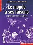 echange, troc Jean-Michel Courty, Edouard Kierlik - Le monde a ses raisons : La physique au coeur du quotidien