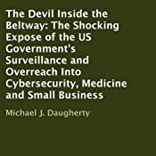 The Devil Inside the Beltway: The Shocking Expose of the US Government's Surveillance and Overreach Into Cybersecurity, Medicine and Small Business   [Michael J. Daugherty]