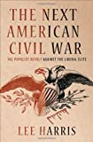 The next American Civil War : the populist revolt against the liberal elite