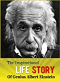 img - for The Inspirational Life Story of Genius Albert Einstein (Albert Einstein Biography, Theory Of Relativity, Autobiography) book / textbook / text book