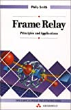 Frame Relay: Principles and Applications (Data Communications and Networks) (0201624001) by Smith, Philip