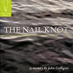The Nail Knot: A Fly Fishing Mystery, Book 1 (       UNABRIDGED) by John Galligan Narrated by Fleet Cooper