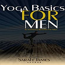 Yoga Basics for Men: Its Immense Benefits for Men Audiobook by Sarah James Narrated by Pam Rossi