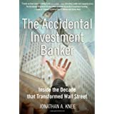 The Accidental Investment Banker: Inside the Decade that Transformed Wall Streetby Jonathan A. Knee
