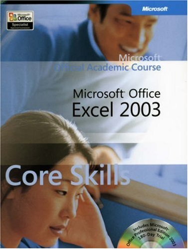 Microsoft Official Academic Course: Microsoft Office Excel 2003 Core Skills (Microsoft Official Academic Course)