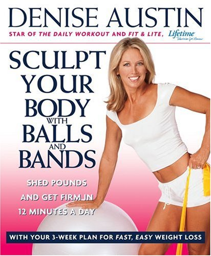 Sculpt Your Body with Balls and Bands : Shed Pounds and Get Firm in 12 Minutes a Day (With Your 3-Week Plan for Fast, Easy Weight Loss)