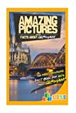 Amazing Pictures and Facts About Germany: The Most Amazing Fact Book for Kids About Germany