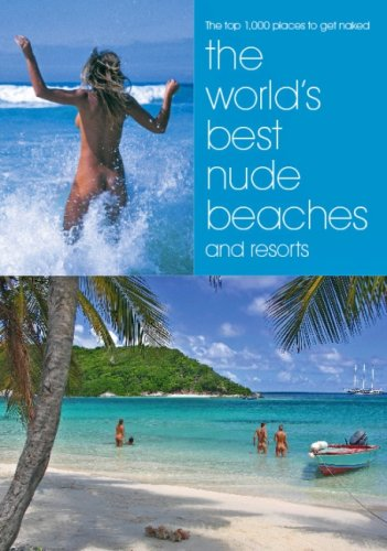 World's Best Nude Beaches and Resorts: The Thousand Best Places to Get Naked (Lifestyle Press)