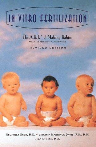 In Vitro Fertilization : The A.R.T. of Making Babies, GEOFFREY SHER, VIRGINIA MARRIAGE DAVIS, JEAN STOESS